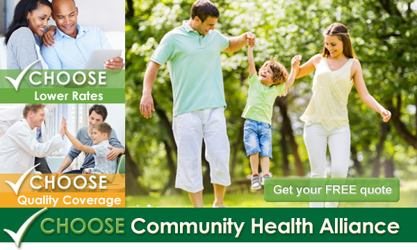 Choose Community Health Alliance, Choose Lower Rates, Choose Quality Coverage, Get your Free Quote